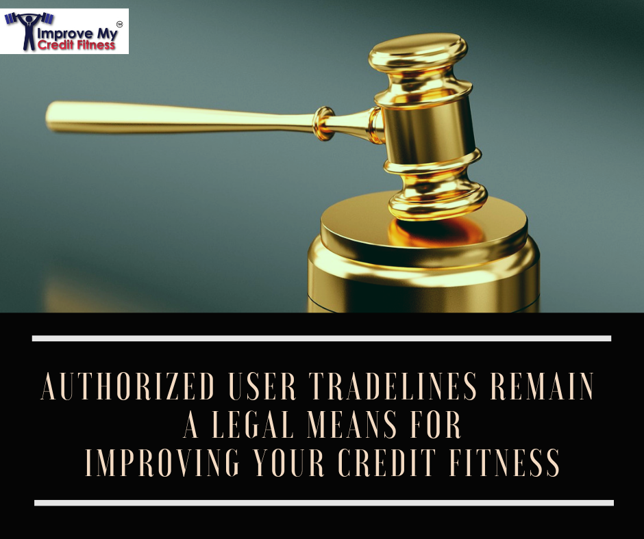 Authorized User Tradelines Remain a Legal Means for Improving Your Credit Fitness